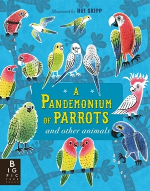 A Pandemonium of Parrots: and other animals