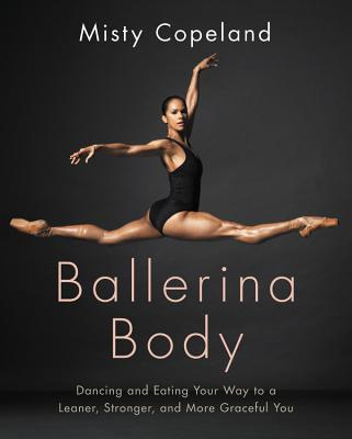 Ballerina Body: Dancing and Eating Your Way to a Leaner, Stronger, and More Graceful You