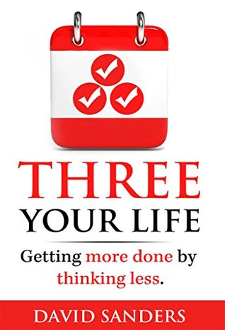 Three Your Life: Getting more done by thinking less!
