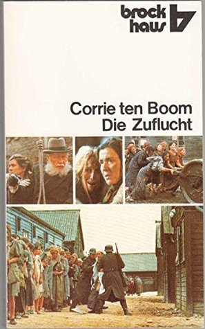 Die Zuflucht Corrie Ten Boom Erzählt Aus Ihrem Leben ; 1892   1945