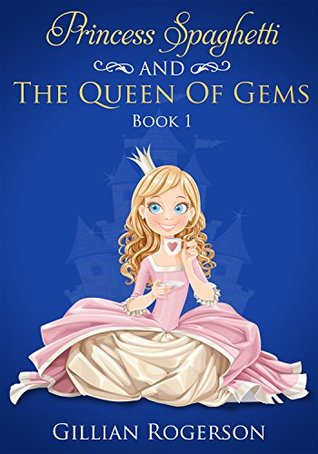 Princess Spaghetti And The Queen Of Gems: Book 1