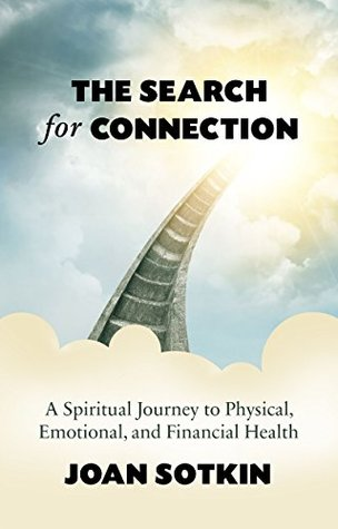 The Search for Connection: A Spiritual Journey to Physical, Emotional, and Financial Health