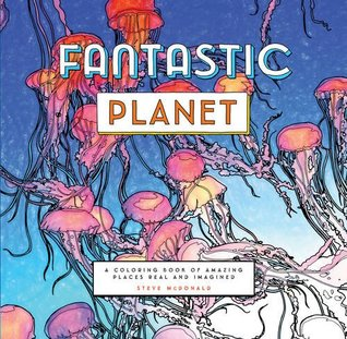 Fantastic Planet: A Coloring Book of Amazing Places Real and Imagined (Coloring Book for Everyone, Planet Coloring Book)