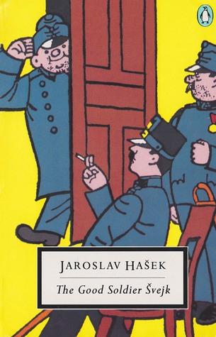 The Good Soldier Švejk by Jaroslav Hašek