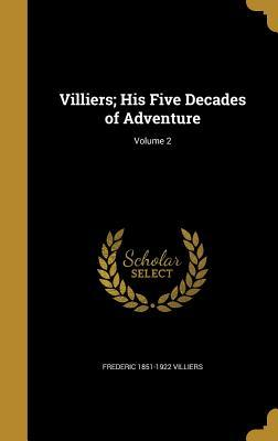 Villiers; His Five Decades of Adventure; Volume 2