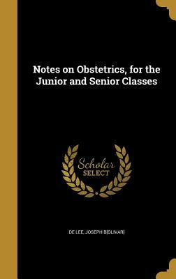 Notes on Obstetrics, for the Junior and Senior Classes
