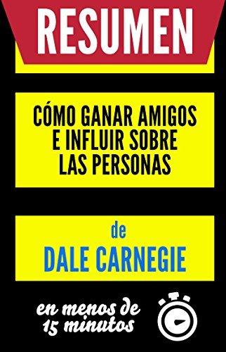 SUMMARY | Cómo Ganar Amigos e Influir Sobre Las Personas (How to win friends and influence people): Resumen del libro original de Dale Carnagie