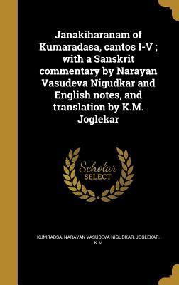 Janakiharanam of Kumaradasa, Cantos I-V; With a Sanskrit Commentary by Narayan Vasudeva Nigudkar and English Notes, and Translation by K.M. Joglekar