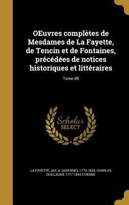 Oeuvres Completes de Mesdames de La Fayette, de Tencin Et de Fontaines, Precedees de Notices Historiques Et Litteraires; Tome 05