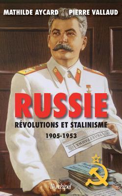 Russie. Ra(c)Volutions Et Stalinisme por Pierre Vallaud, Mathilde Aycard