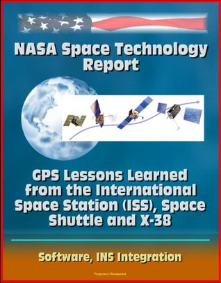 NASA Space Technology Report: GPS Lessons Learned from the International Space Station (ISS), Space Shuttle and X-38, Software, INS Integration