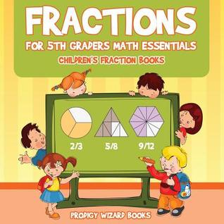 Fractions for 5th Graders Math Essentials: Children's Fraction Books