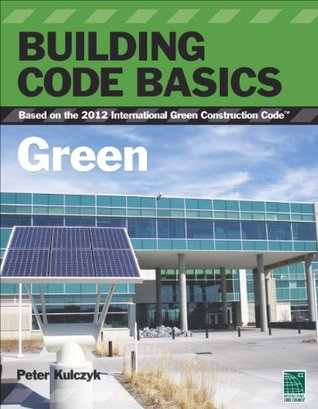 Building Code Basics: Green Based on the 2012 International Green Construction Codes® (IgCC®) (International Code Council Series)