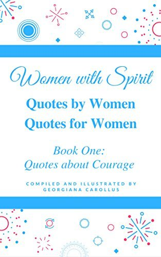 Women with Spirit: Quotes by Women, Quotes for Women: Book One: Quotes about Courage
