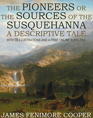 The Pioneers or The Sources of the Susquehanna, A Descriptive Tale: With 16 Illustrations and a Free Online Audio File.