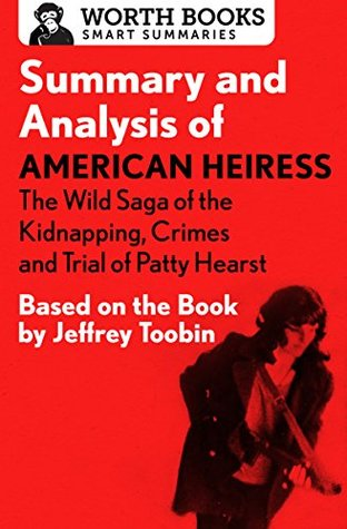 Summary and Analysis of American Heiress: The Wild Saga of the Kidnapping, Crimes and Trial of Patty Hearst: Based on the Book by Jeffrey Toobin