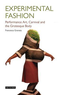 Experimental Fashion: Performance Art, Carnival and the Grotesque Body