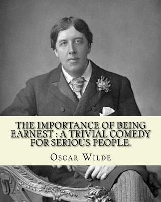 The Importance of Being Earnest: A Trivial Comedy for Serious People.: By: Oscar Wilde, To: Robert Baldwin Ross(25 May 1869 - 5 October 1918) Was a Canadian Journalist, Art Critic and Art Dealer, Probably Best Known for His Relationship with Oscar Wild...