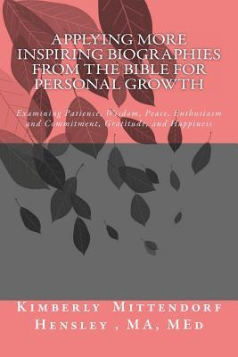 Applying More Inspiring Biographies from the Bible for Personal Growth: Examining Patience, Wisdom, Peace, Enthusiasm and Commitment, Gratitude, and Happiness