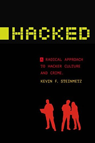 Hacked: A Radical Approach to Hacker Culture and Crime (Alternative Criminology)