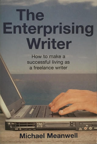 The Enterprising Writer: How To Earn A Living Through Writing What You Like, When You Like