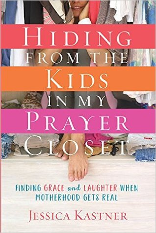 hiding from the kids in my prayer closet jessica kastner