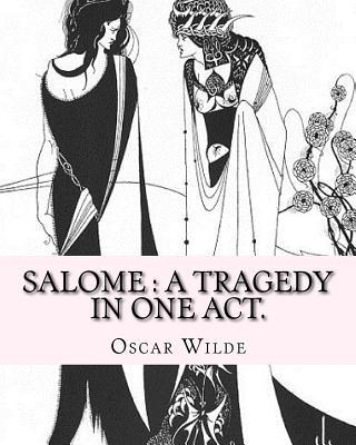 Salome: A Tragedy in One Act. By: Oscar Wilde, Drawings By: Aubrey Beardsley: Aubrey Vincent Beardsley (21 August 1872 - 16 March 1898) Was an English Illustrator and Author.