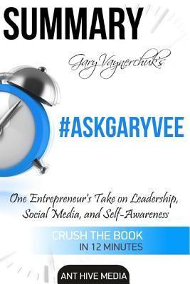 Summary Gary Vaynerchuck's #Askgary: One Entrepreneur's Take on Leadership, Social Media, and Self-Awareness