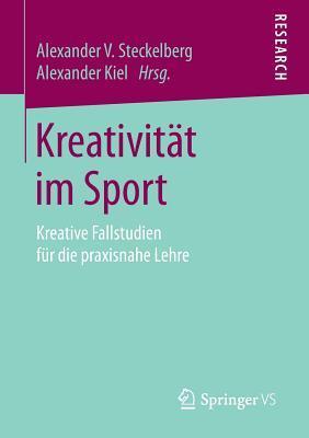 Kreativitat Im Sport: Kreative Fallstudien Fur Die Praxisnahe Lehre