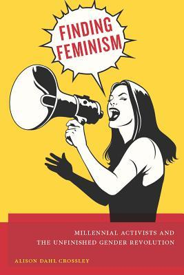 Finding Feminism: Millennial Activists and the Unfinished Gender Revolution