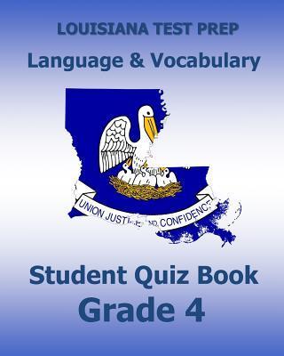 Louisiana Test Prep Language & Vocabulary Student Quiz Book Grade 4: Covers Revising, Editing, Vocabulary, Spelling, and Grammar