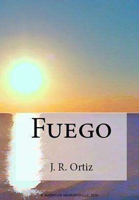 FUEGO by J.R. Ortiz