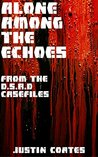 Alone Among the Echoes: From the D.S.R.D. Casefiles