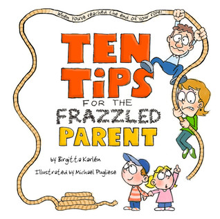 Ten Tips for the Frazzled Parent, When You've Reached the End... by Birgitta Karlén