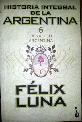 La nación argentina (Historia integral de la Argentina, #6)