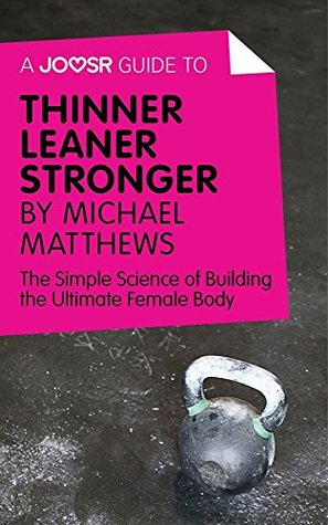 A Joosr Guide to... Thinner Leaner Stronger by Michael Matthews: The Simple Science of Building the Ultimate Female Body