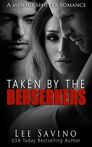 Taken by the Berserkers A Menage Shifter Romance by Lee Savino