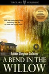 A Bend in the Willow by Susan Clayton-Goldner