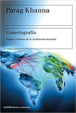 Conectografía: Mapear el futuro de la civilización mundial par Parag Khanna, Pablo Hermida Lazcano