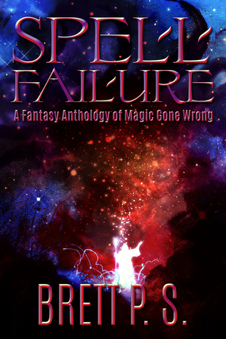 Spell Failure: A Fantasy Anthology of Magic Gone Wrong