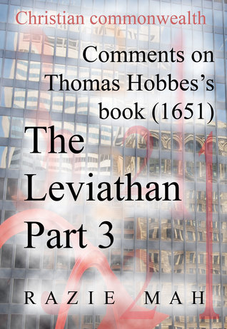 Comments on Thomas Hobbes Book (1651) The Leviathan Part 3