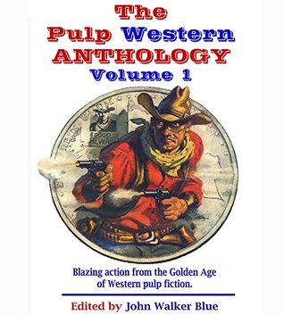 The Pulp Western Anthology: Volume One