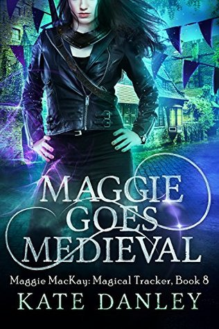 Maggie Goes Medieval by Kate Danley