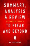 Summary, Analysis & Review of Lawrence Levy's To Pixar and Be... by Instaread Summaries