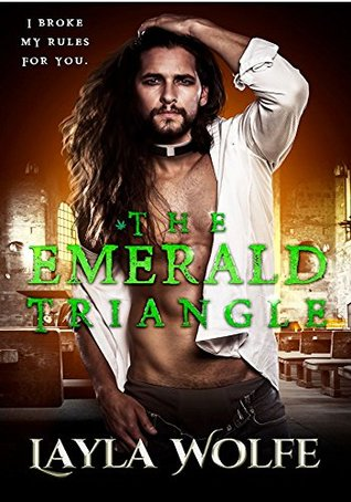The Emerald Triangle A Forbidden Priest Romance by Layla Wolfe