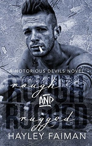 Rough and Rugged (Notorious Devils MC, #3) by Hayley Faiman