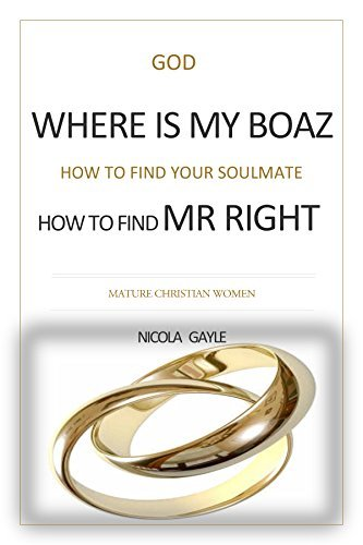 God Where Is My Boaz: How To Find Your Soul Mate : How To Find Mr Right: Mature Christian Women