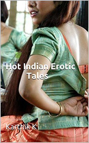 Hot Indian Erotic Tales: By Karthik K