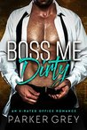 Boss Me Dirty by Parker Grey