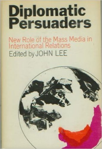 Diplomatic Persuaders: New Role of the Mass Media in International Relations